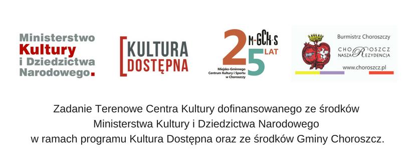 Zadanie Terenowe Centra Kultury dofinansowanego ze środków Ministerstwa Kultury i Dziedzictwa Narodowego w ramach programu Kultura Dostępna oraz ze środków Gminy Choroszcz.